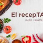 Estrenem el 'recepTARi', el nou apartat a la web amb receptes gastronòmiques